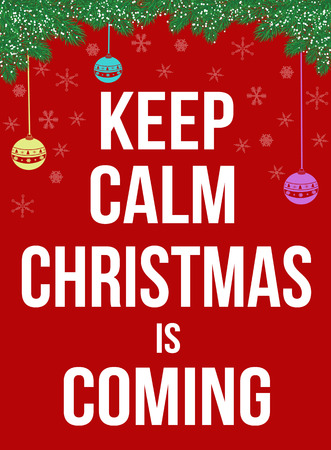 coming: Keep calm Christmas is coming poster, vector illustration