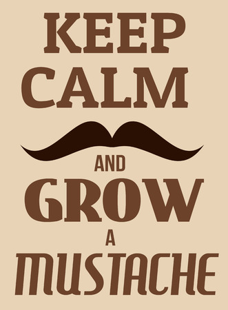 parody: Keep calm and grow a mustache poster, vector illustration Illustration