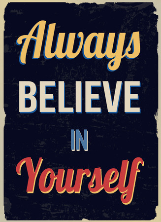 believe in yourself: Always believe in yourself (inspirational quote) vintage grunge poster, vector illustrator