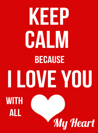 because: Keep calm because I Love You with all my heart poster, vector illustration