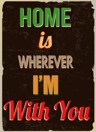 wherever: Home is wherever Im with you (Romantic quote for Valentines day), vintage grunge poster, vector illustrator