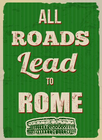 rome: All roads lead to Rome (inspirational quote) vintage grunge poster, vector illustrator