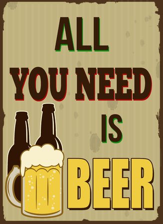 need: All you need is beer vintage grunge poster, vector illustrator