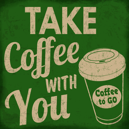 old sign: Take coffee with you, vintage grunge poster on green background, vector illustrator