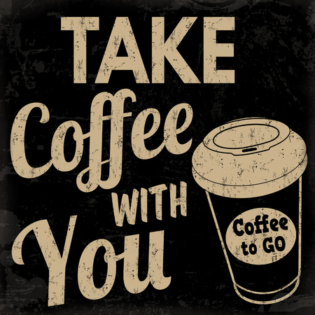 to go: Take coffee with you, vintage grunge poster on black background, vector illustrator