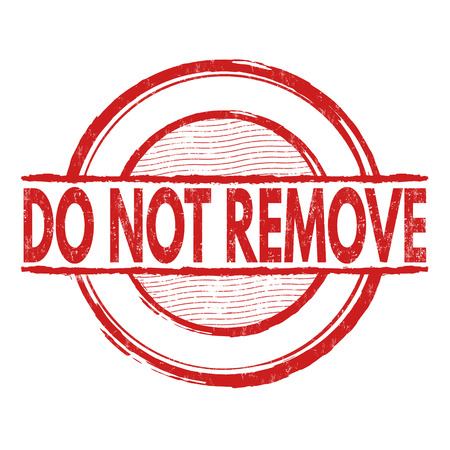 halt: Do not remove grunge rubber stamp on white background, vector illustration Illustration