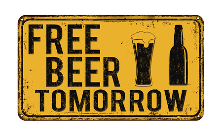 tomorrow: Free beer tomorrow vintage rusty metal sign on a white background, vector illustration