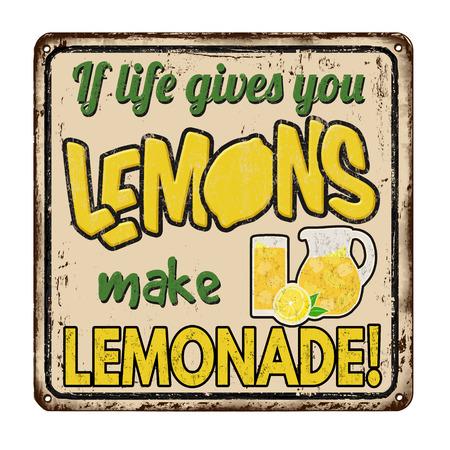 If life gives you lemons make lemonade vintage rusty metal sign on a white background, vector illustration