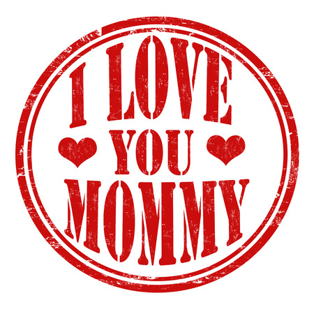love stamp: I love you mommy grunge rubber stamp on white background, vector illustration