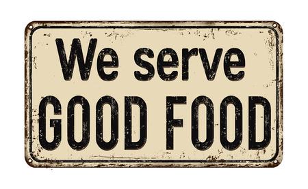 We serve good food on white vintage rusty metal sign on a white background, illustration Ilustrace