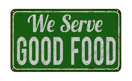 We serve good food on green vintage rusty metal sign on a white background, illustration