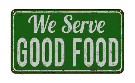 serve: We serve good food on green vintage rusty metal sign on a white background, illustration