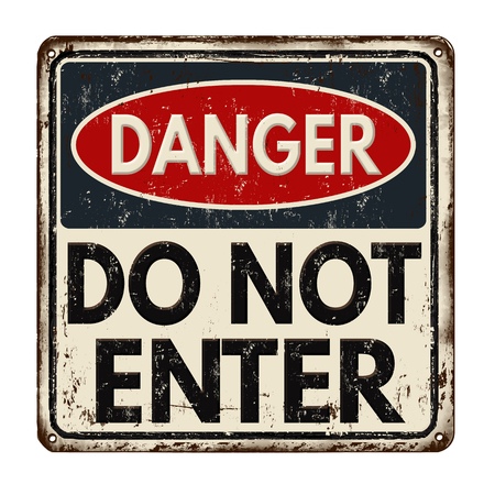 unsafe: Danger do not enter  vintage rusty metal sign on a white background, vector illustration