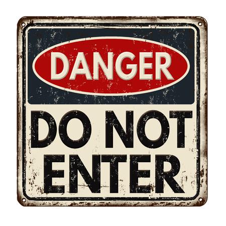 Danger do not enter vintage rusty metal sign on a white background, vector illustration