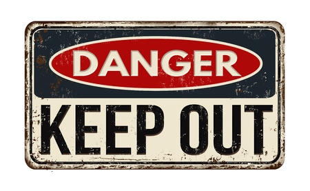 unsafe: Danger keep out vintage rusty metal sign on a white background, vector illustration