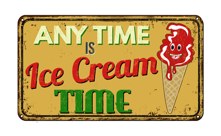 any: Any time is ice cream time  vintage rusty metal sign on a white background, vector illustration Illustration