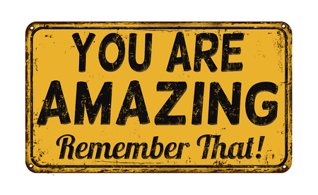 that: You are amazing, remember that vintage rusty metal sign on a white background, vector illustration