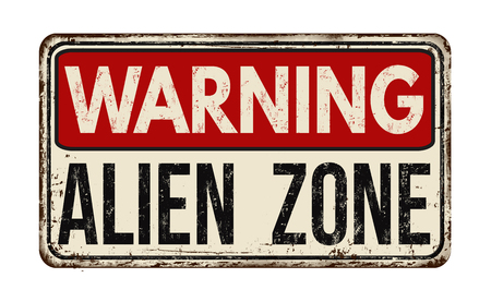 Warning alien zone vintage rusty metal sign on a white background, vector illustration