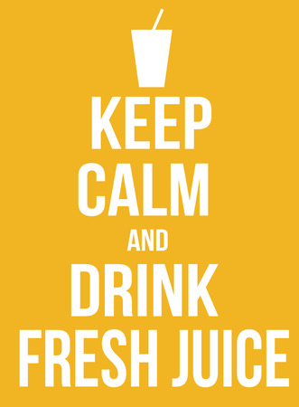 encouragements: Keep calm and drink fresh juice poster, vector illustration