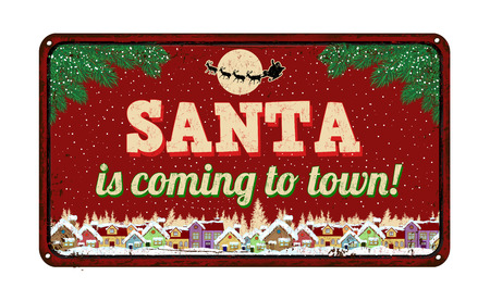 rusty metal: Santa is coming to town, vintage rusty metal sign on a white background, vector illustration