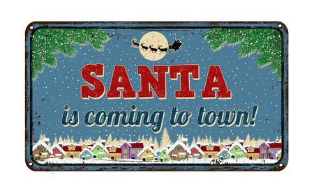 christmas eve: Santa is coming to town, vintage rusty metal sign on a white background, vector illustration