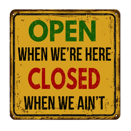 is closed: Open when were here closed when we aint  vintage rusty metal sign on a white background, vector illustration