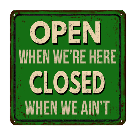 when: Open when were here closed when we aint  vintage rusty metal sign on a white background, vector illustration