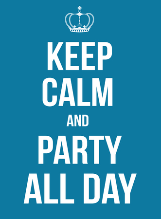 all day: Keep calm and party all day poster, vector illustration
