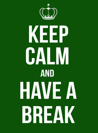 parody: Keep calm and have a break poster, vector illustration