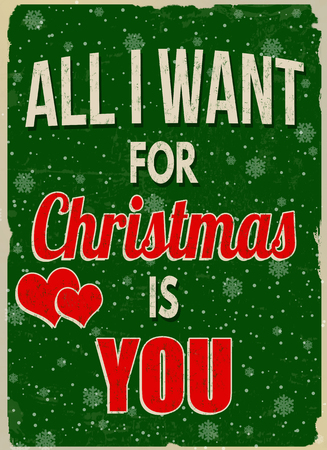 All I want for Christmas is you vintage grunge retro advertising poster, vector illustration. Illustration