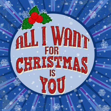 want: All I want for Christmas is you vintage grunge retro advertising poster, vector illustration. Illustration
