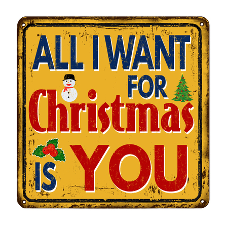 i want you: All I want for Christmas is you vintage rusty metal sign on a white background, vector illustration