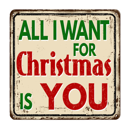 All I want for Christmas is you vintage rusty metal sign on a white background, vector illustration