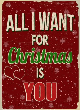 i want you: All I want for Christmas is you vintage grunge retro advertising poster, vector illustration. Illustration