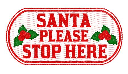 halt: Santa please stop here grunge rubber stamp on white background, vector illustration