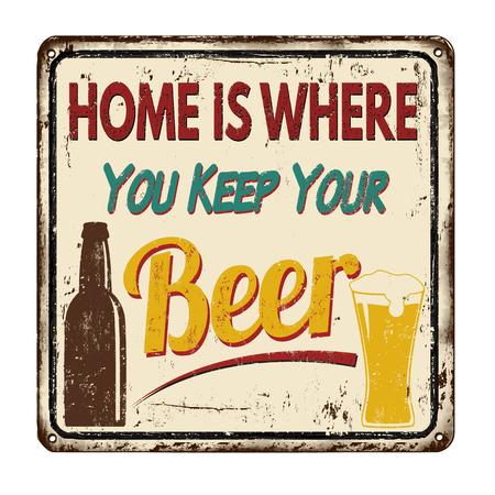 El hogar es donde usted mantiene su signo de metal oxidado vendimia de cerveza en un fondo blanco, ilustración vectorial