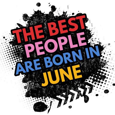 best background: The best people are born in June on black ink splatter background, vector illustration
