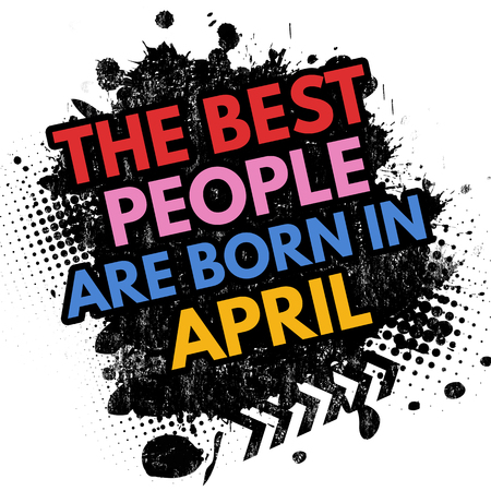The best people are born in April on black ink splatter background, vector illustration Stock Photo