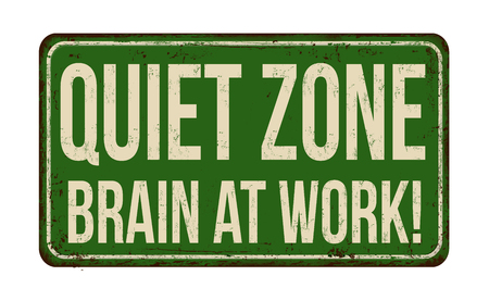 metal sign: Quiet zone. Brain at work vintage rusty metal sign on a white background, vector illustration
