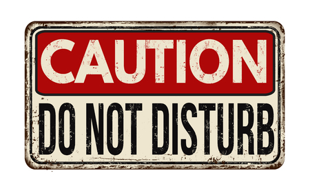 Caution do not disturb vintage rusty metal sign on a white background, vector illustration
