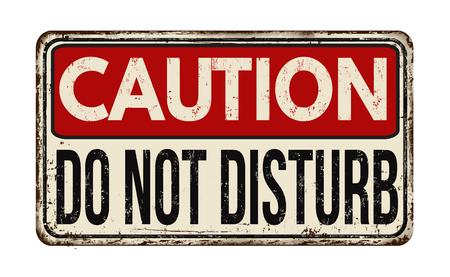 disturbance: Caution do not disturb vintage rusty metal sign on a white background, vector illustration