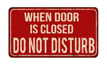 disturbance: When door is closed do not disturb vintage rusty metal sign on a white background, vector illustration Illustration