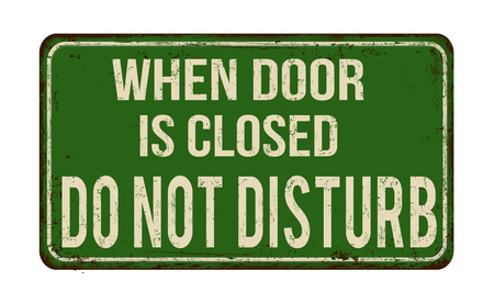 close: When door is closed do not disturb vintage rusty metal sign on a white background, vector illustration Illustration