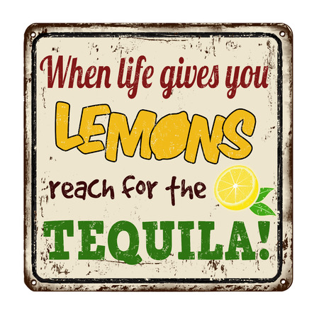 When life gives you lemons reach for the tequila vintage rusty metal sign on a white background, vector illustration