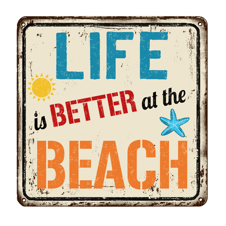 Life is better at the beach vintage rusty metal sign on a white background, vector illustration