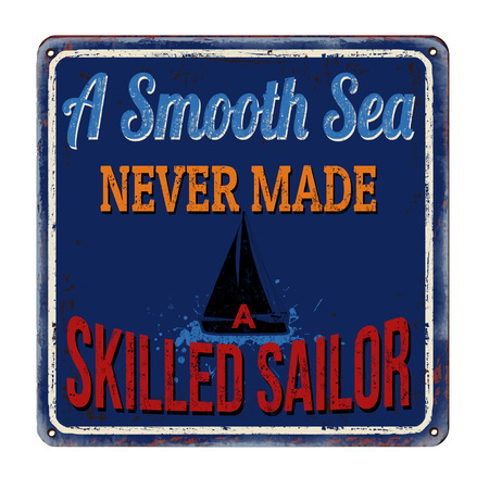 A smooth sea never made a skilled sailor vintage rusty metal sign on a white background, vector illustration Illustration