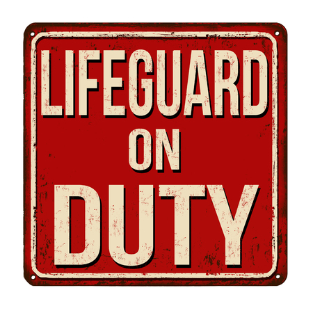Lifeguard on duty vintage rusty metal sign on a white background, vector illustration
