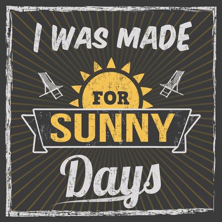 I was made for sunny days typography print design on black background, vector illustration