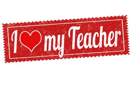 school class: I love my teacher grunge rubber stamp on white background, vector illustration Illustration