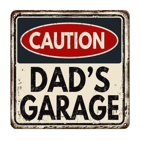 dirty: Caution dads garage vintage rusty metal sign on a white background, vector illustration